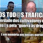 Somos tod@s traficantes: pela liberdade dos cultivadores e demais presos pela guerra às drogas